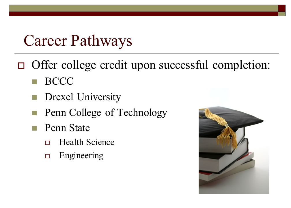 Career Pathways Offer college credit upon successful completion: BCCC