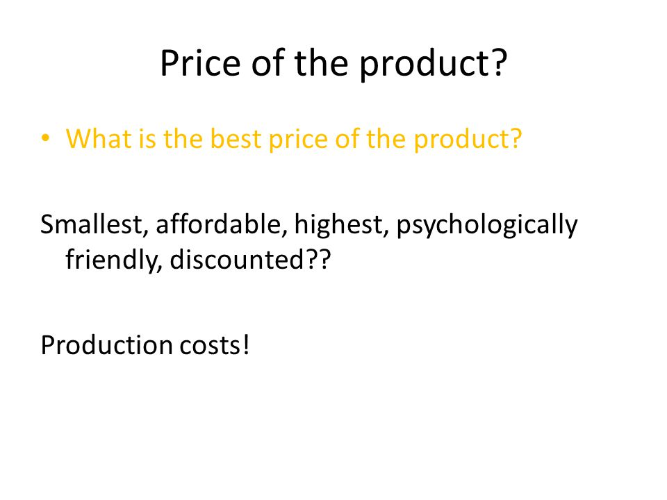 Price of the product What is the best price of the product