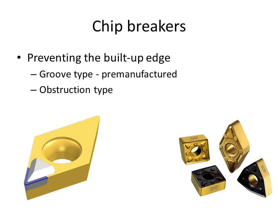 Chip breakers Preventing the built-up edge