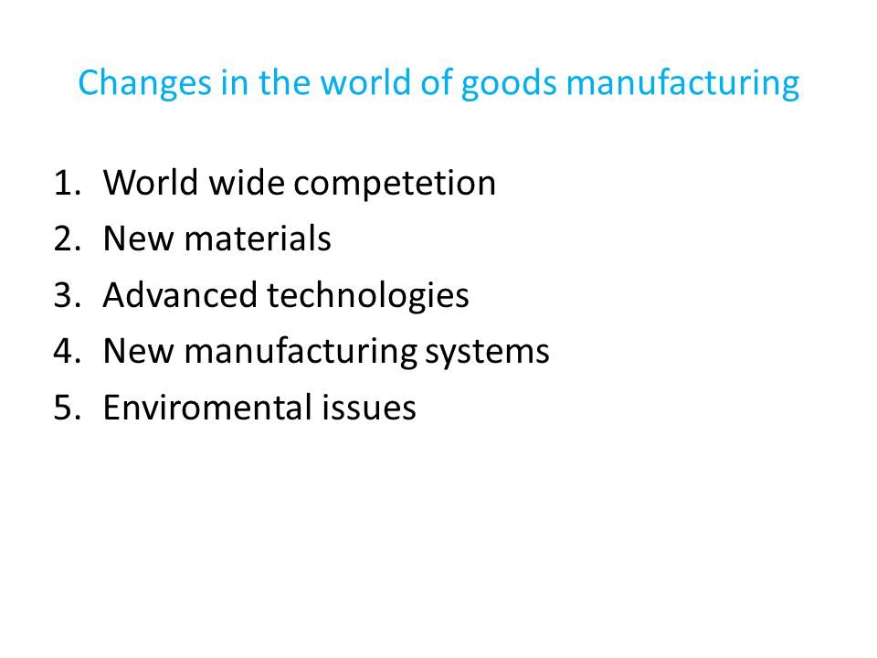 Changes in the world of goods manufacturing