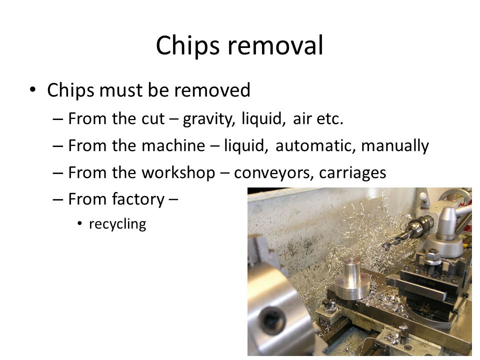 Chips removal Chips must be removed