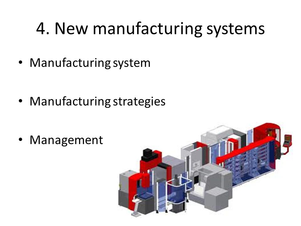 4. New manufacturing systems