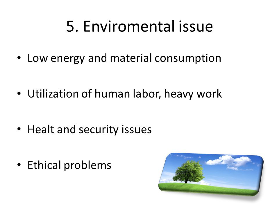 5. Enviromental issue Low energy and material consumption