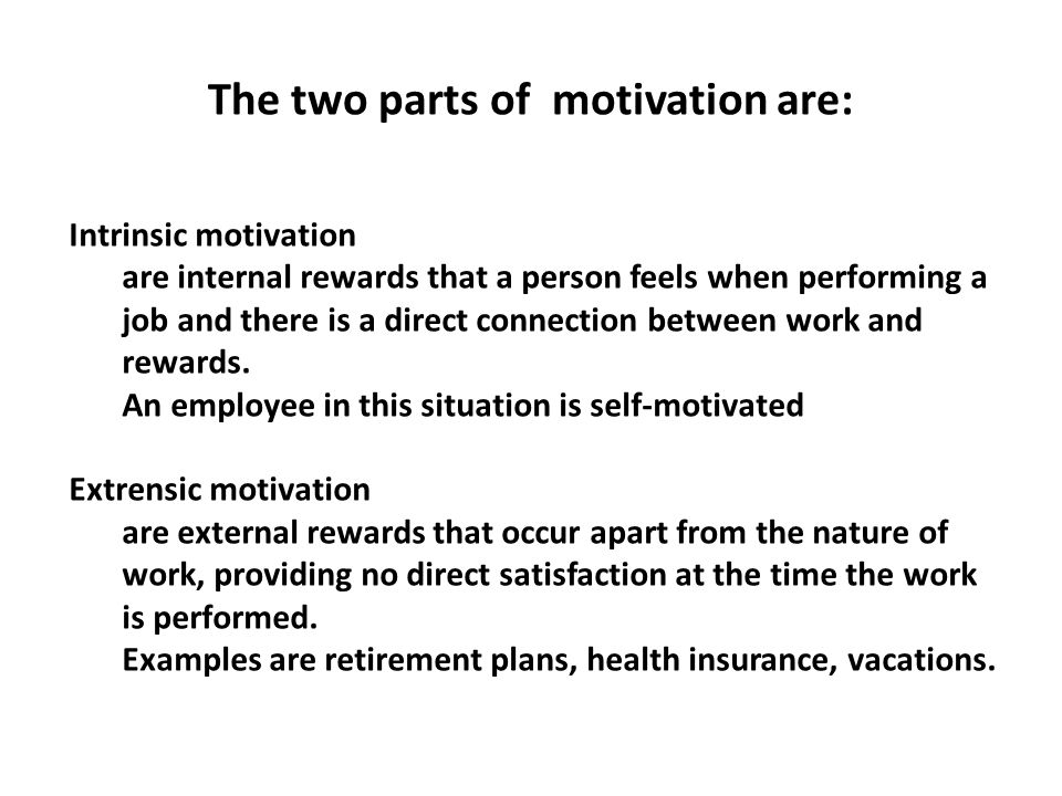 The two parts of motivation are: