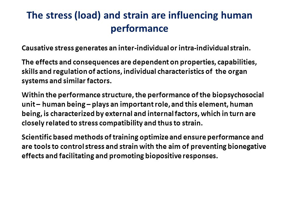 The stress (load) and strain are influencing human performance
