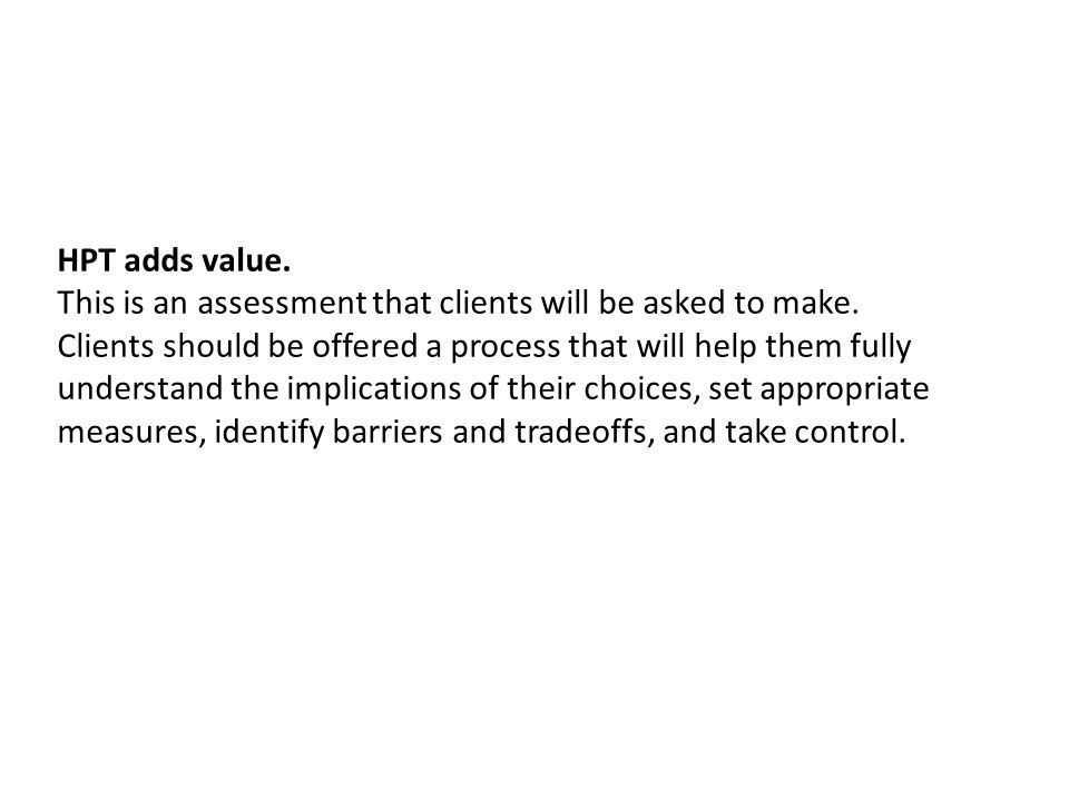 HPT adds value. This is an assessment that clients will be asked to make.