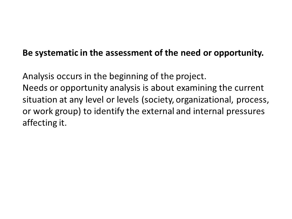Be systematic in the assessment of the need or opportunity.