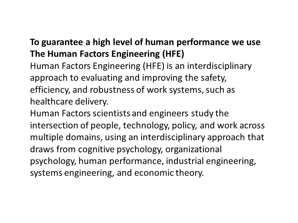 To guarantee a high level of human performance we use The Human Factors Engineering (HFE)