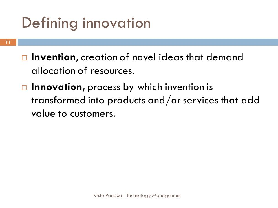 Defining innovation Invention, creation of novel ideas that demand allocation of resources.