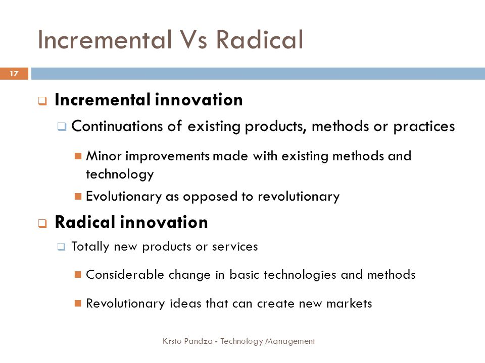 radical innovation To invest in radical innovation, while organizational theory suggests that  established  and radical innovation as a basis for understanding the response  of large.