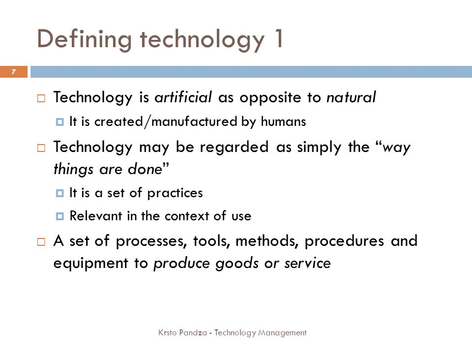 Defining technology 1 Technology is artificial as opposite to natural
