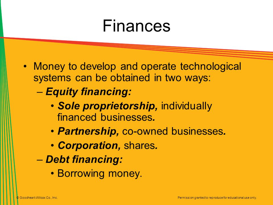 Finances Money to develop and operate technological systems can be obtained in two ways: Equity financing: