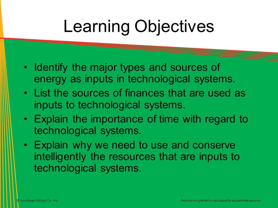 Learning Objectives Identify the major types and sources of energy as inputs in technological systems.