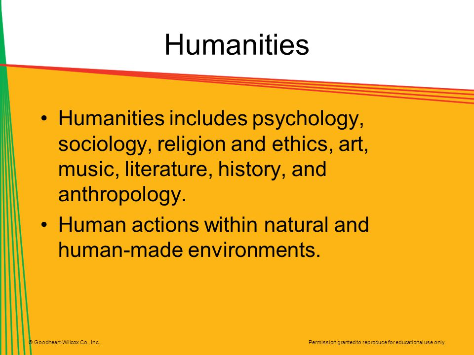 Humanities Humanities includes psychology, sociology, religion and ethics, art, music, literature, history, and anthropology.