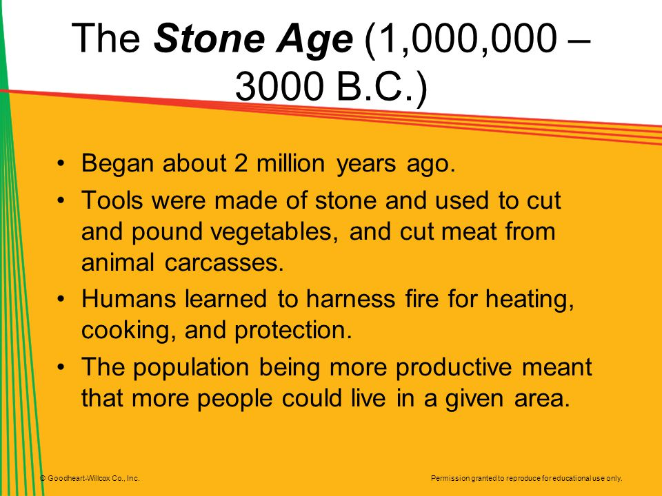 The Stone Age (1,000,000 – 3000 B.C.) Began about 2 million years ago.