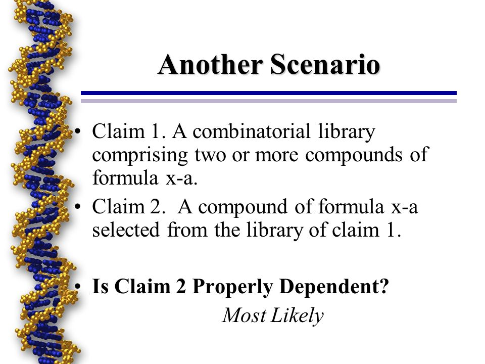 Another Scenario Claim 1. A combinatorial library comprising two or more compounds of formula x-a.