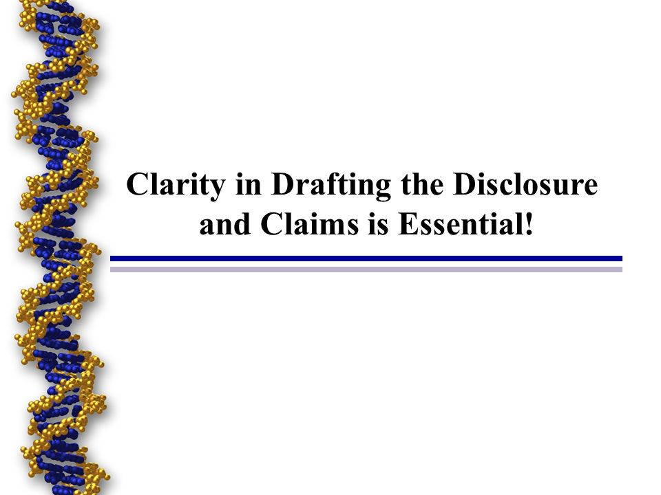 Clarity in Drafting the Disclosure and Claims is Essential!