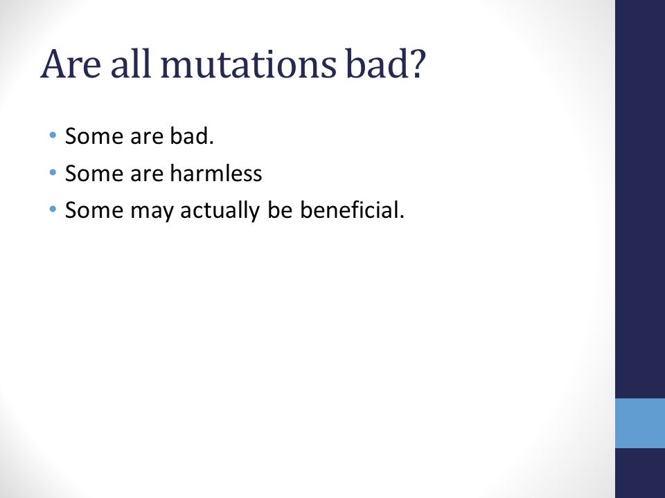Are all mutations bad Some are bad. Some are harmless