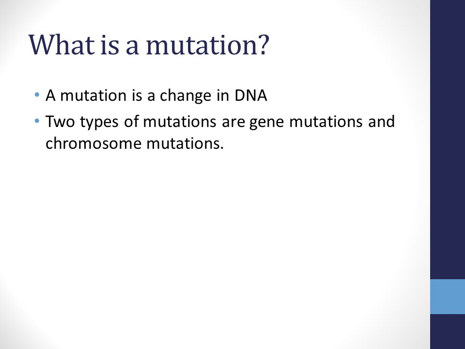 What is a mutation A mutation is a change in DNA