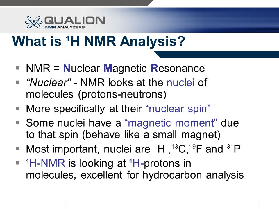 What is ¹H NMR Analysis NMR = Nuclear Magnetic Resonance