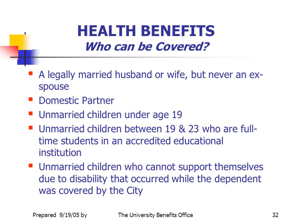 HEALTH BENEFITS Who can be Covered