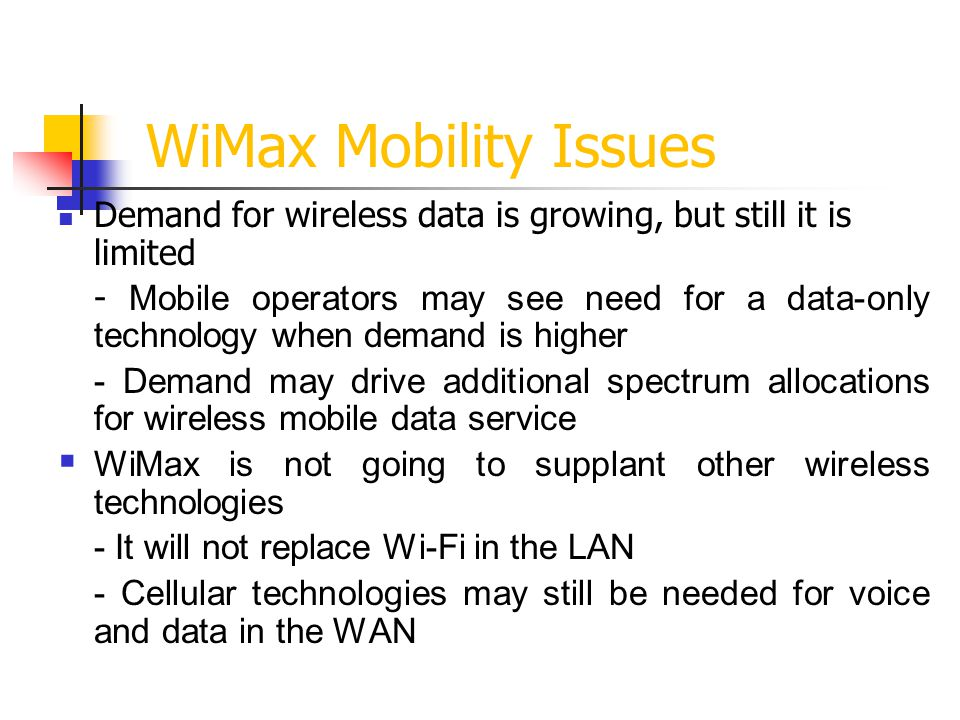 WiMax Mobility Issues Demand for wireless data is growing, but still it is limited.