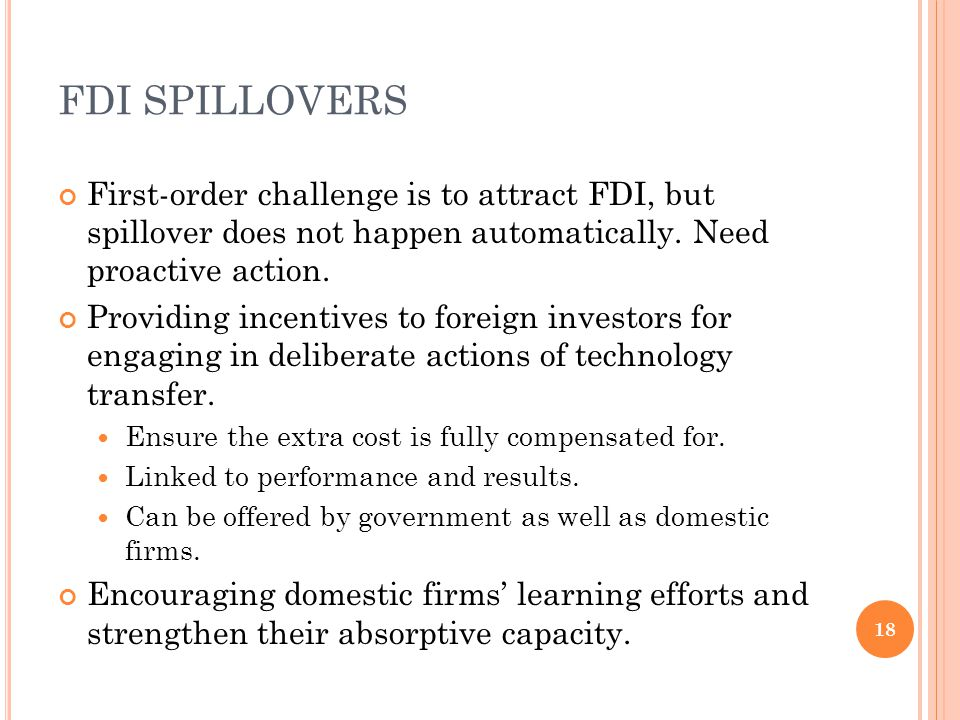 FDI SPILLOVERS First-order challenge is to attract FDI, but spillover does not happen automatically. Need proactive action.