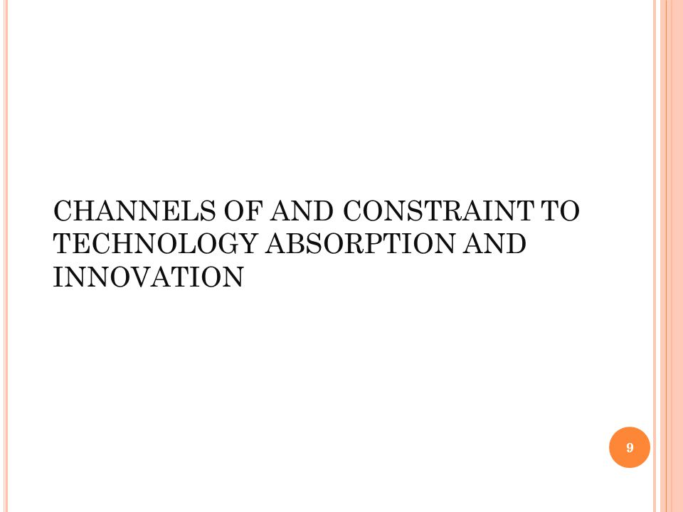 CHANNELS OF AND CONSTRAINT TO TECHNOLOGY ABSORPTION AND INNOVATION