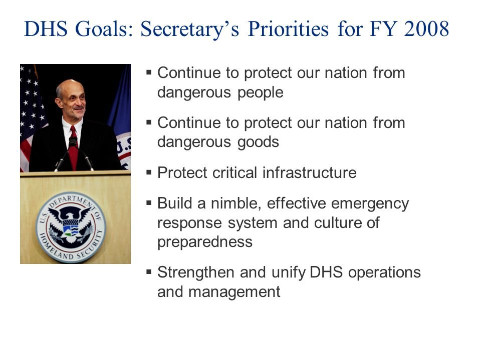 DHS Goals: Secretary's Priorities for FY 2008