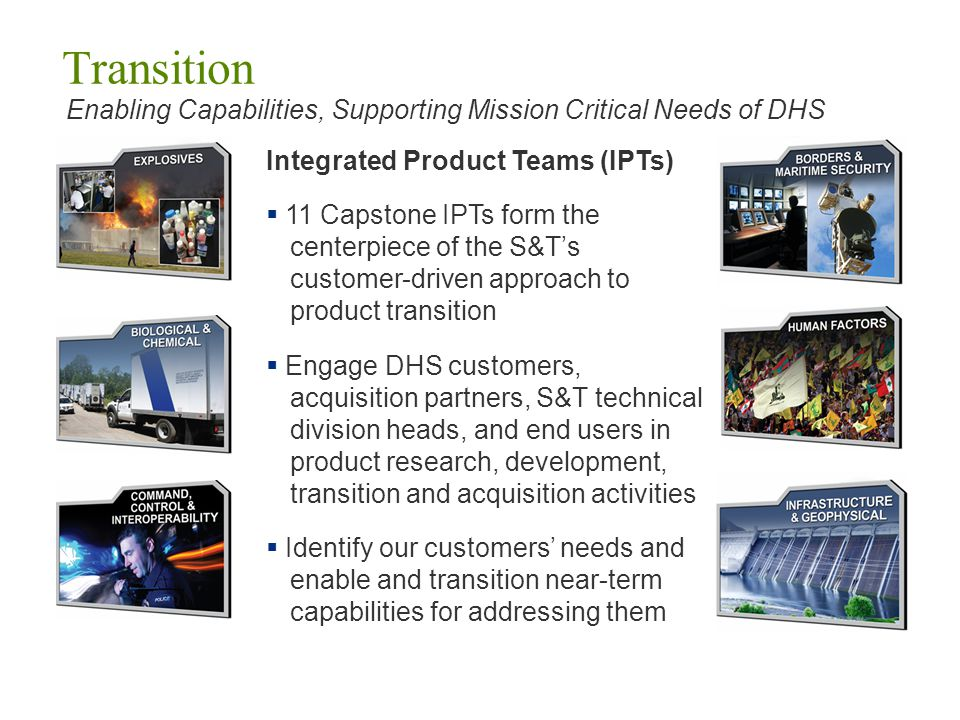 Transition Enabling Capabilities, Supporting Mission Critical Needs of DHS. Integrated Product Teams (IPTs)