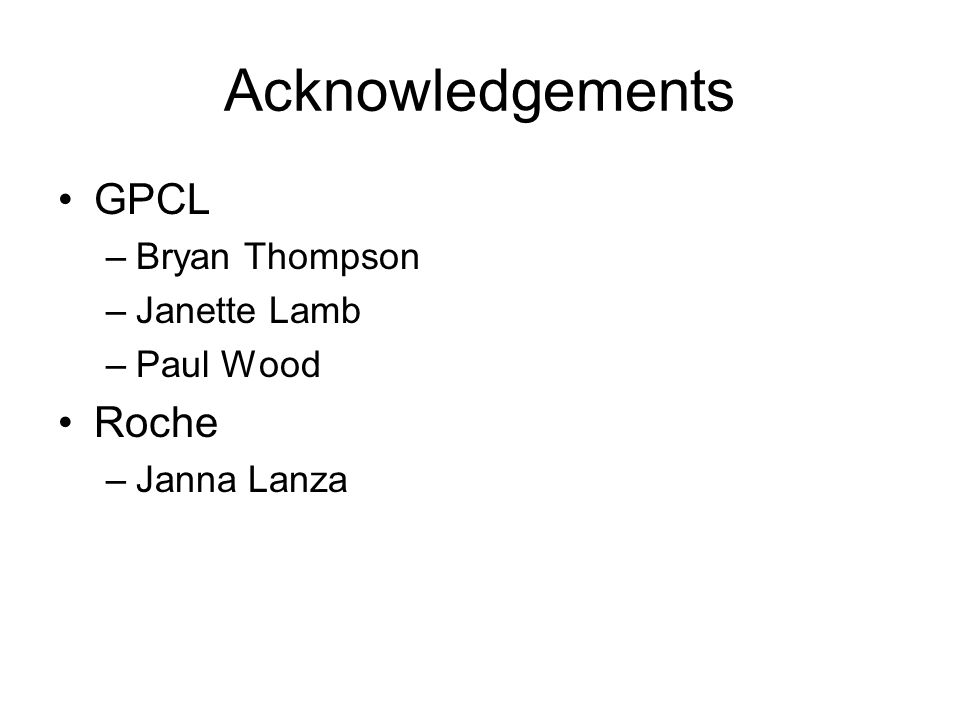 Acknowledgements GPCL Roche Bryan Thompson Janette Lamb Paul Wood