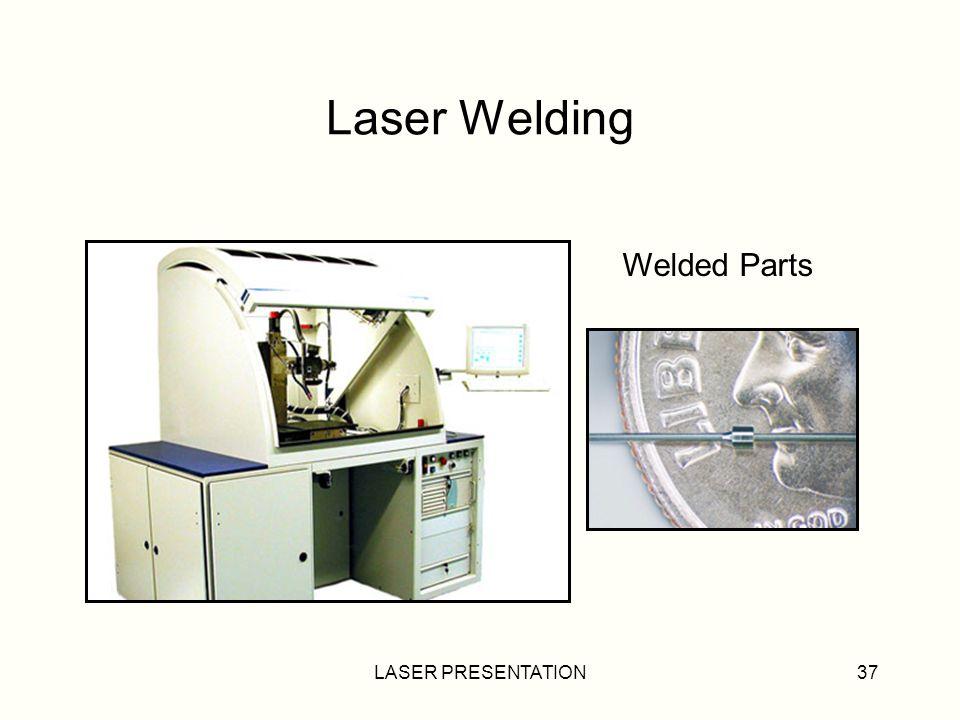 Laser Welding Welded Parts LASER PRESENTATION