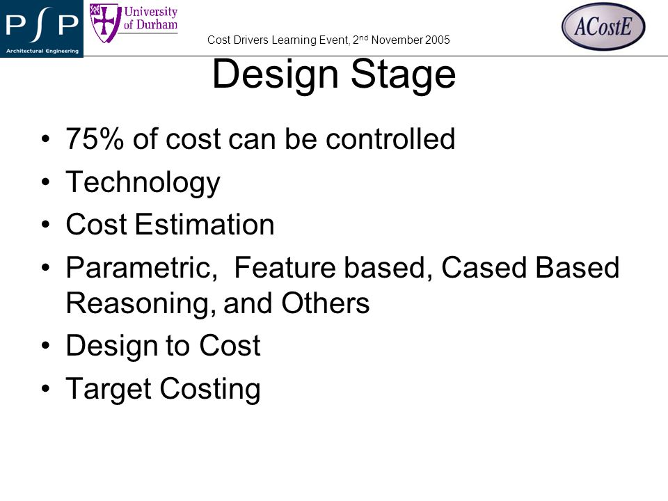 Design Stage 75% of cost can be controlled Technology Cost Estimation