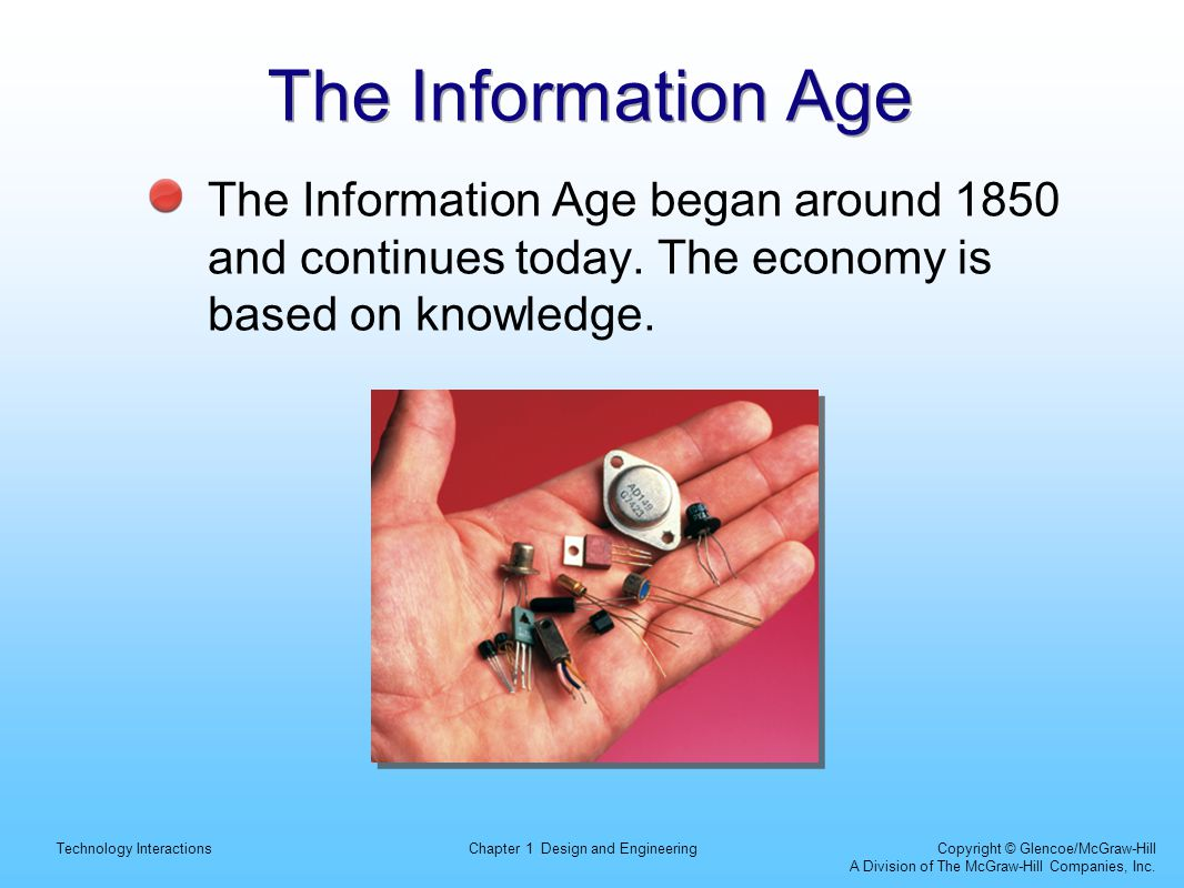 The Information Age The Information Age began around 1850 and continues today.