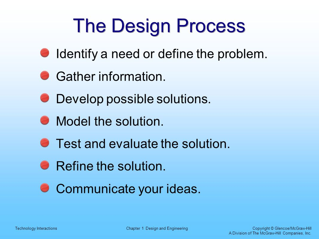 The Design Process Identify a need or define the problem.