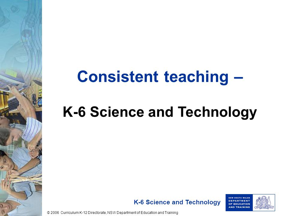 Consistent teaching – K-6 Science and Technology