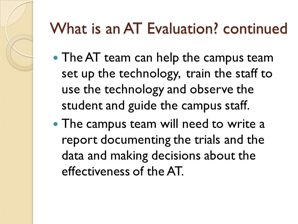 What is an AT Evaluation continued