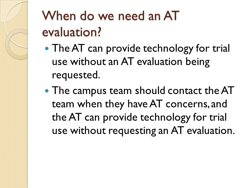 When do we need an AT evaluation