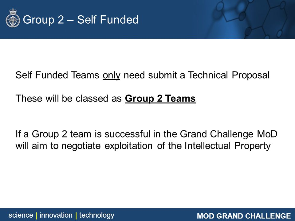 MOD GRAND CHALLENGE science | innovation | technology. Group 2 – Self Funded. Self Funded Teams only need submit a Technical Proposal.