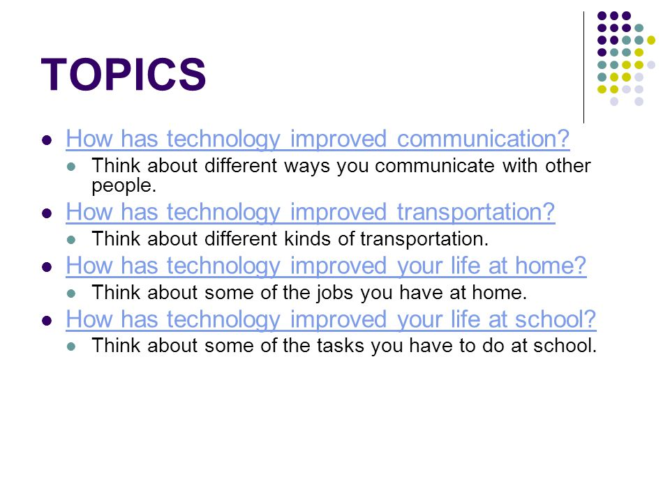 TOPICS How has technology improved communication