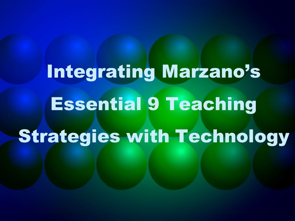 Integrating Marzano's Essential 9 Teaching Strategies with Technology