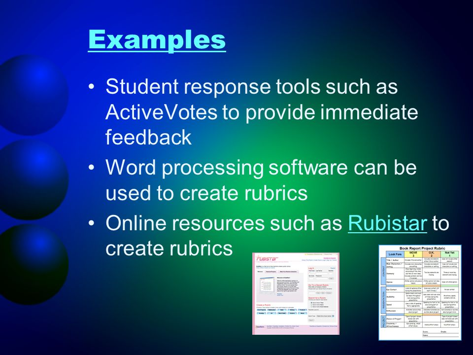 Examples Student response tools such as ActiveVotes to provide immediate feedback. Word processing software can be used to create rubrics.