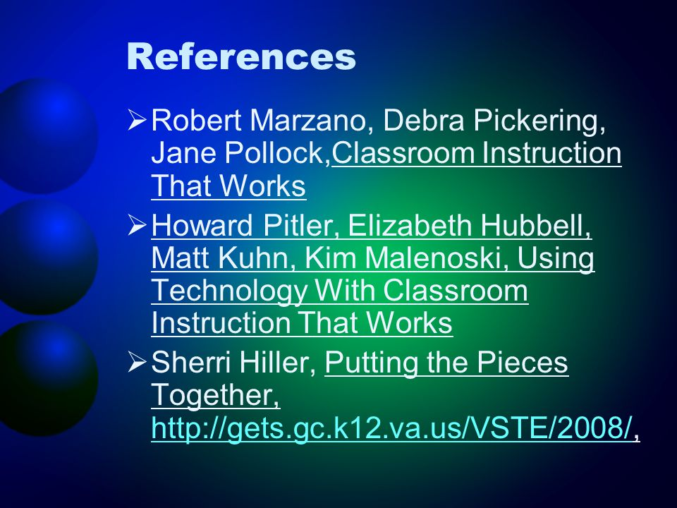 References Robert Marzano, Debra Pickering, Jane Pollock,Classroom Instruction That Works.