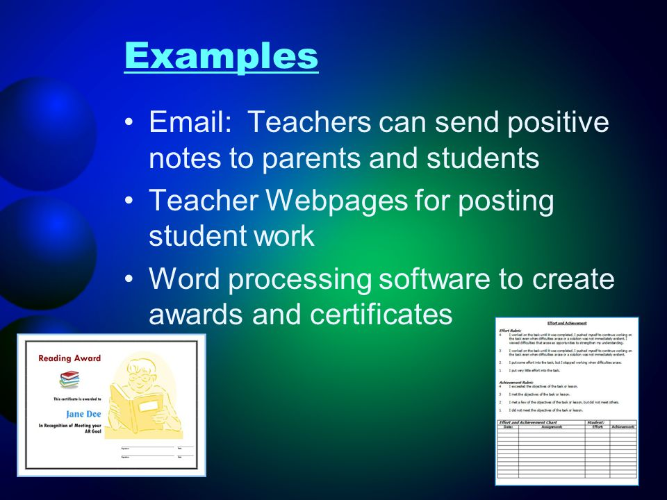 Examples Email: Teachers can send positive notes to parents and students. Teacher Webpages for posting student work.