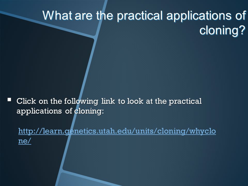 What are the practical applications of cloning