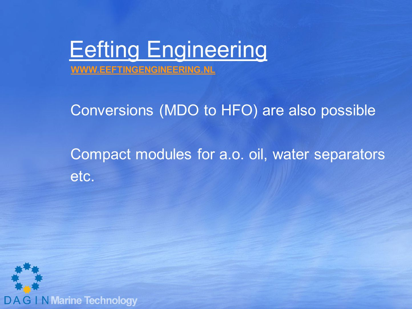 Eefting Engineering Conversions (MDO to HFO) are also possible