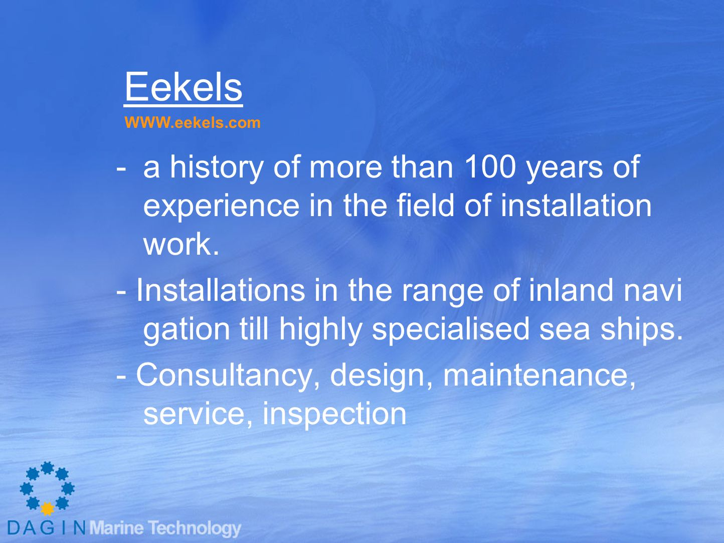Eekels WWW.eekels.com. a history of more than 100 years of experience in the field of installation work.