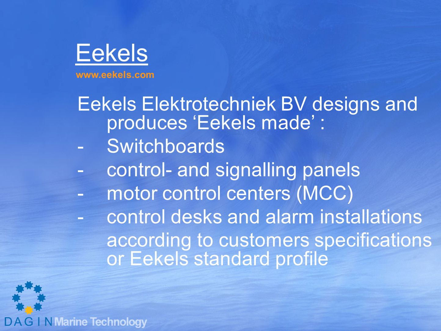 Eekels Eekels Elektrotechniek BV designs and produces 'Eekels made' :