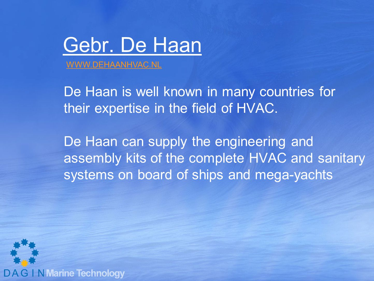 Gebr. De Haan De Haan is well known in many countries for