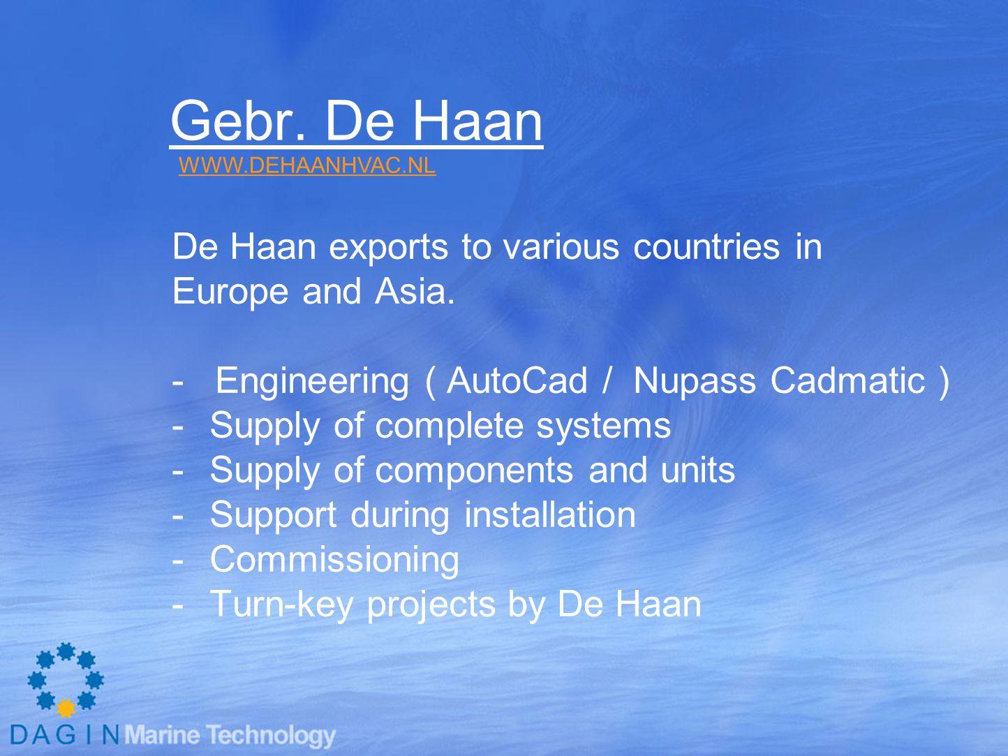 Gebr. De Haan De Haan exports to various countries in Europe and Asia.